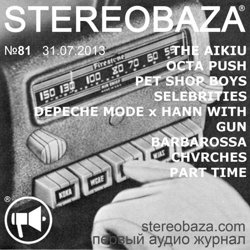 Stereobaza#81, 2013-07-31 The Aikiu,OctaPush,PetShopBoys,Selebrities,DepecheMode,Barbarossa,Chvrches