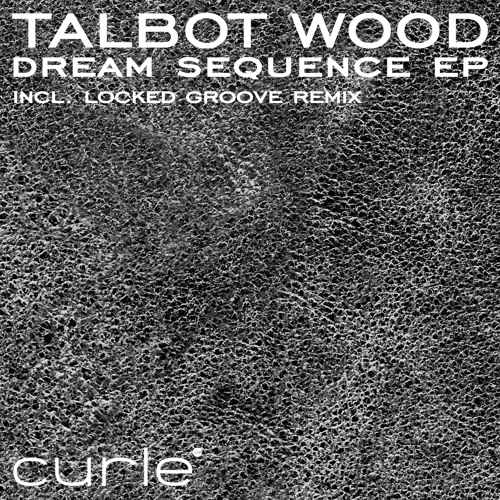 Talbot Wood - Dream Sequence (Locked Groove Remix)