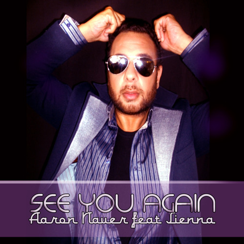 "Aaron Nauer (feat. Sienna) - ""See you again"""