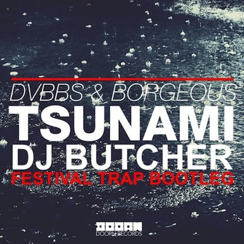 DVBBS & Borgeous - Tsunami (Dj Butcher Festival Trap Bootleg)