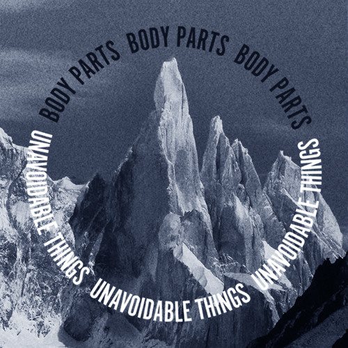 Body Parts - Unavoidable Things