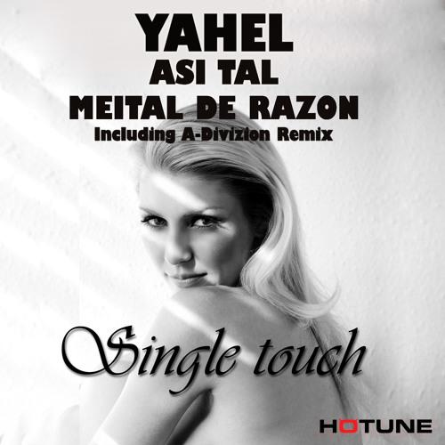 Yahel & Asi Tal Feat. Meital De Razon - Single Touch (A-Divizion Remix)