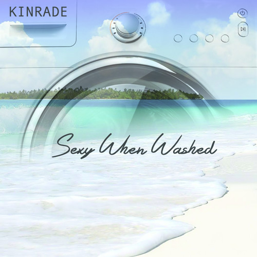 Kinrade - Sexy When Washed