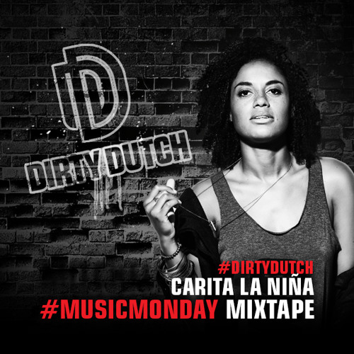 Carita La Niña - Dirty Dutch #MusicMonday Mixtape - 19.08.2013