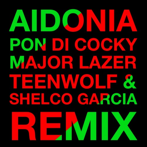 AIDONIA - Pon Di Cocky (Major Lazer Shelco Garcia & TEENWOLF REMIX)