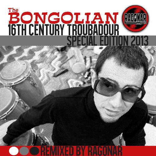 The Bongolian - 16th Century Troubadour (Special Edition 2013) [Remix]