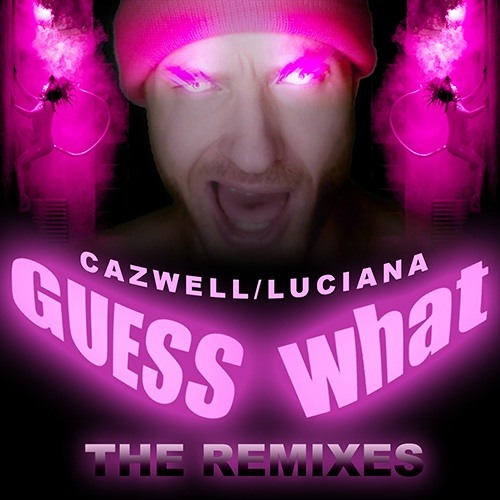 Cazwell & Luciana - Guess What?  (Vito Fun Vs. The Deloryanz Radio Edit)