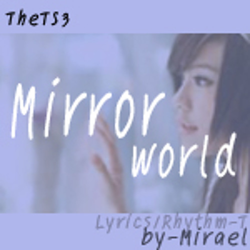 Song16 - Mirror World - By Mirael