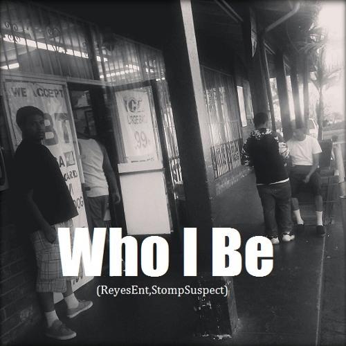 Who I Be Ft.ReyesEnt