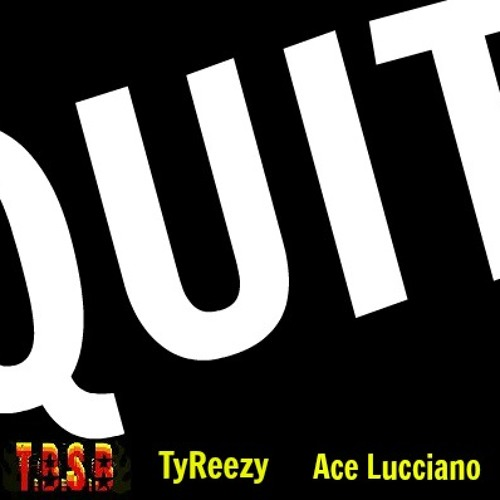 TyReezy & Ace Lucciano - Quit