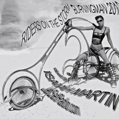 Riders On A Storm - Burning Man 2013 - mixed by Isaiah Martin