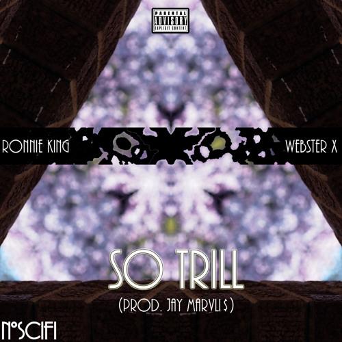 So Trill - Ronnie King (Prod. Jay Marvli$) (Feat. WebsterX) @NxSciFi