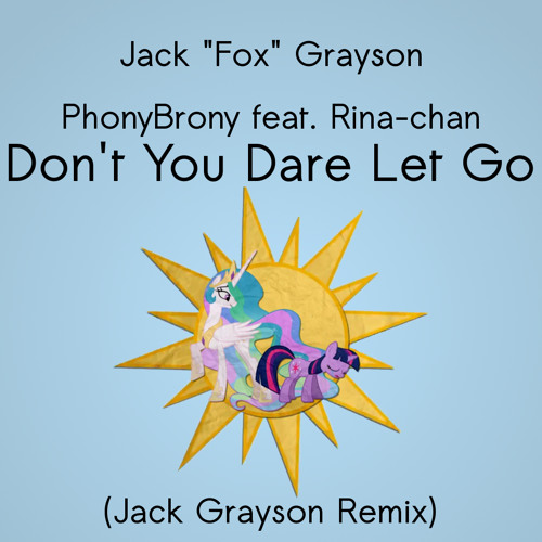 PhonyBrony feat. Rina-chan - Don't You Dare Let Go (Jack Grayson Remix)