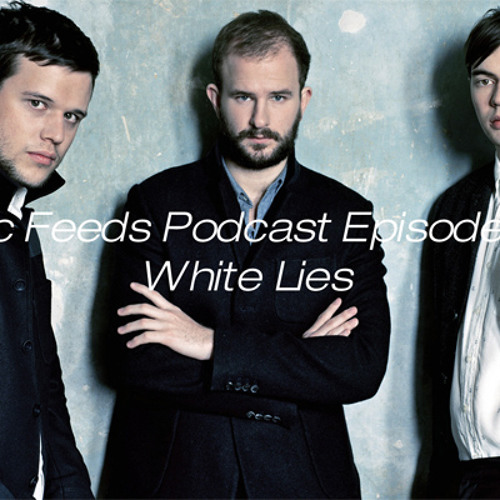 Music Feeds Podcast Episode #11 - White Lies
