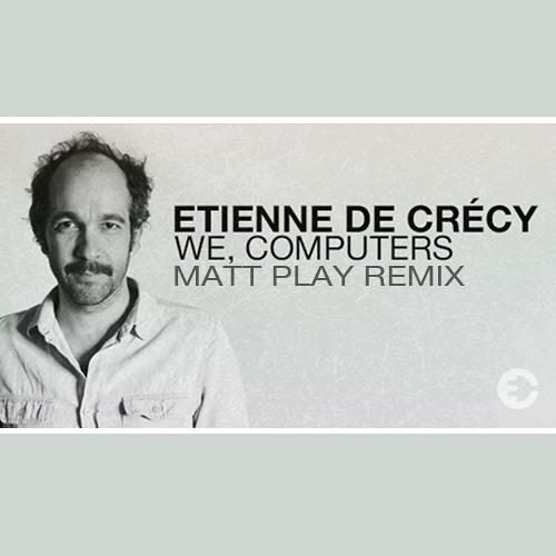 We, Computers (Matt Play Remix) - Etienne De Crécy [Download]