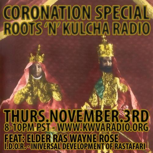Roots 'n' Kulcha Radio 11-3-2011 Coronation Day - feat. Ras Wayne Rose of IDOR