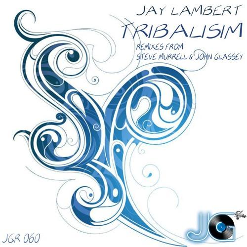 Tribalism - Jay Lambert - Steve Murrell Remix - OUT NOW ! (192kbps Preview)
