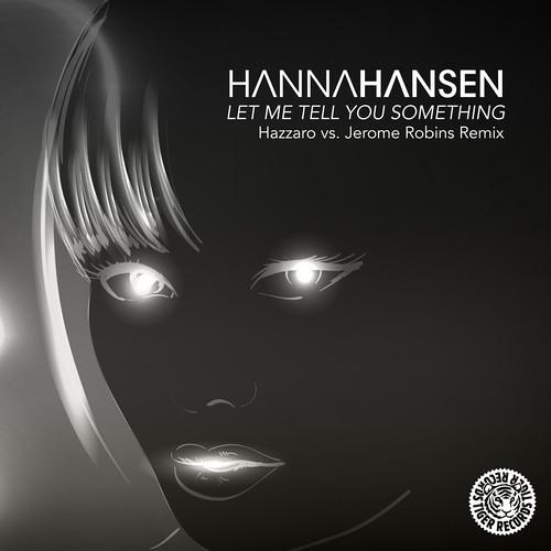 HANNA HANSEN - LET ME TELL YOU SOMETHING(HAZZARO & JEROME ROBINS MIX)