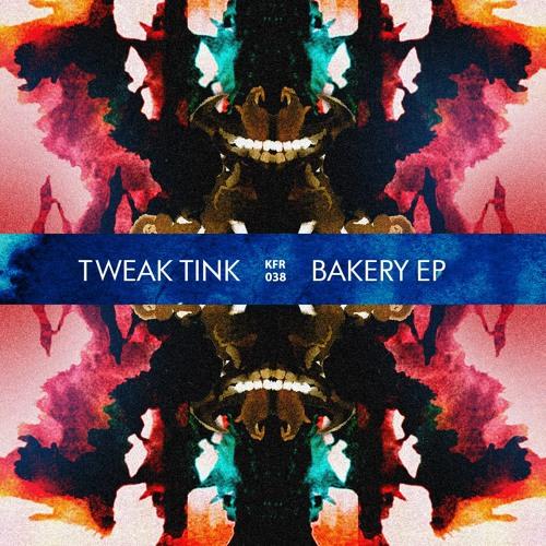 Tweak Tink - Bakery [EP]