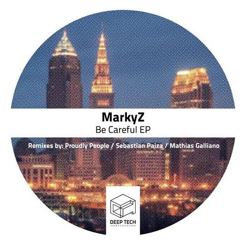 MarkyZ - Be Careful [Original Mix] Deep Tech Records