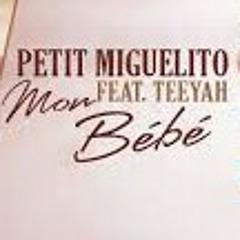 Petit Miguelito Feat Teeyah - Mon Bébé