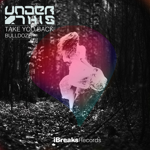 Under This - Take You Back (Original Mix) [iBreaks] - OUT NOW!!!