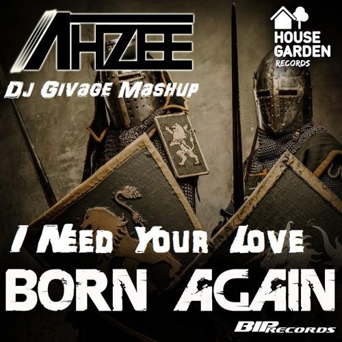 I Need Your Love Born Again - Ahzee (Givage Mashup)