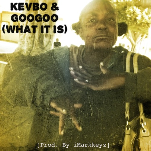 Kevbo & GooGoo - What It Is (What's Up) [Prod. By IMarkkeyz]