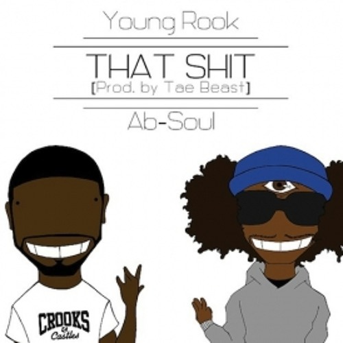 That Shit by Young Rook ft. Ab-Soul (Prod by Tae Beast)