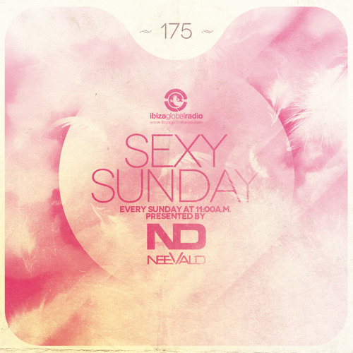 neeVald pres. Sexy Sunday Radio Show 175 - IBIZA GLOBAL RADIO LIVE!