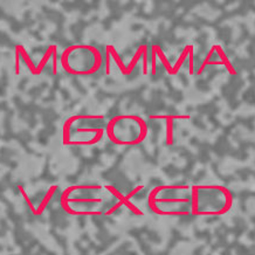 Momma got Vexed DnB version