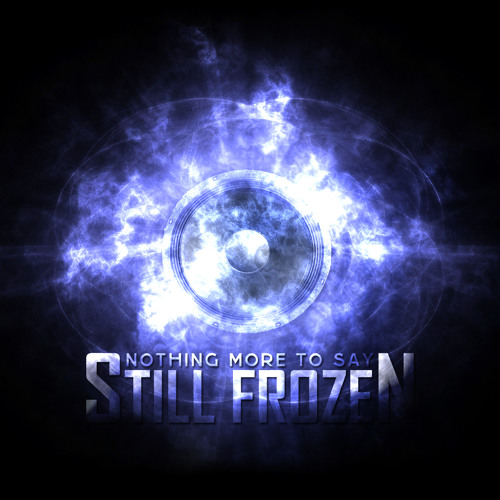 Still Frozen - Nothing More To Say