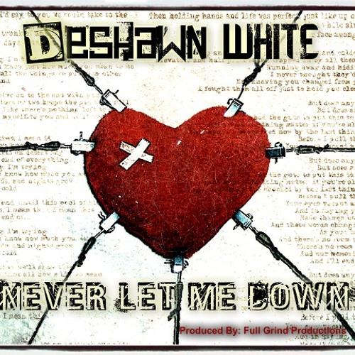 Deshawn White aka Dishon - Never Let Me Down (feat. R&B)