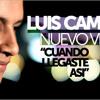 Luis Campos Cuando Llegaste Asi