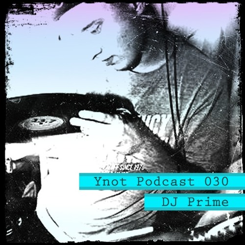 Ynot Podcast 030 : DJ Prime