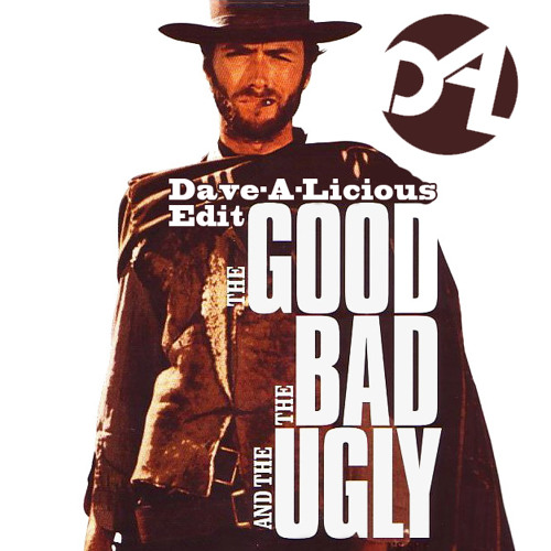 The Good, The Bad & The Ugly (Dave-A-Licious Edit)