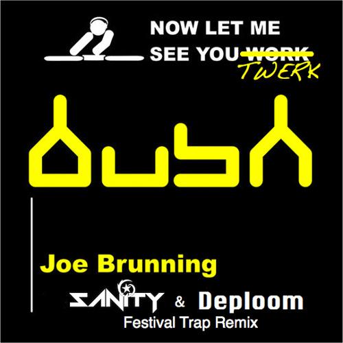 Joe Brunning - Now Let Me See You Work (SANiTY & Deploom Festival Trap Remix)*COMPLEX MAG PREMIERE*