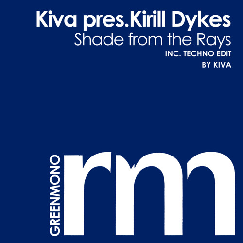 Kirill Dykes & Kiva - Shade From The Rays (Kiva Techno Edit)