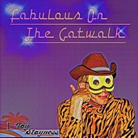 I, Tay Stayness - Fabulous On The Catwalk [OUT NOW at BEATPORT]