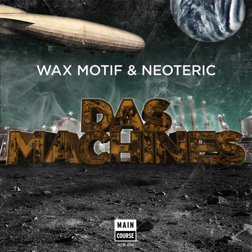 Wax Motif & Neoteric - Das Machines (Epic Dub Version)