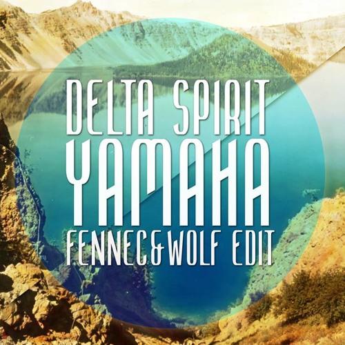 Delta Spirit - Yamaha (Fennec & Wolf Edit)