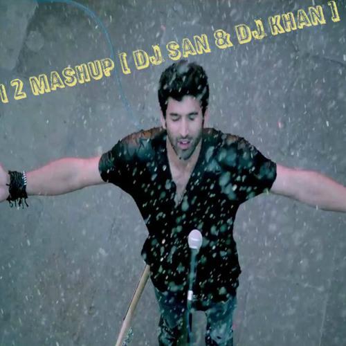 Aashiqui 2 Mashup By Dj San & DJ Khan