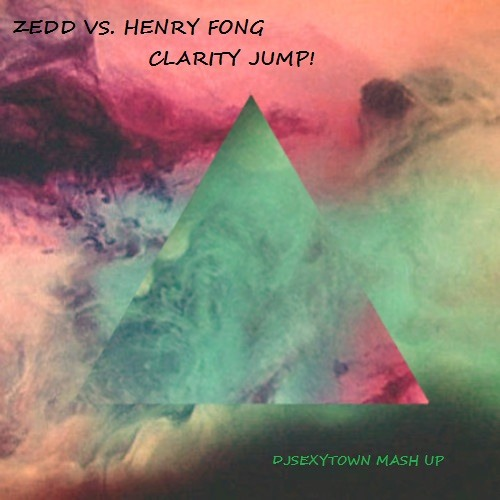 Zedd VS. Henry Fong - Clarity Jump! (DJSexyTown Mash Up)