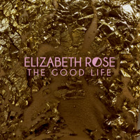Elizabeth Rose - The Good Life