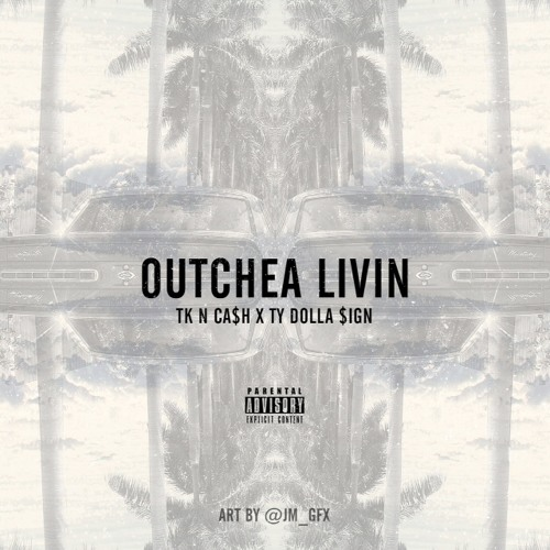 """""""Outchea Livin"""" FT Ty Dolla $ign"""""""