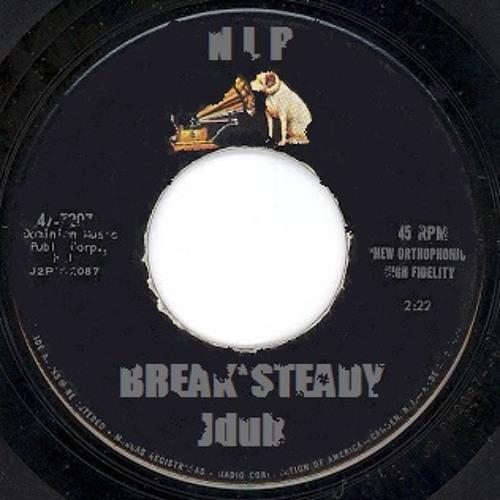 Jdub - BREAK*STEADY 8-20-13