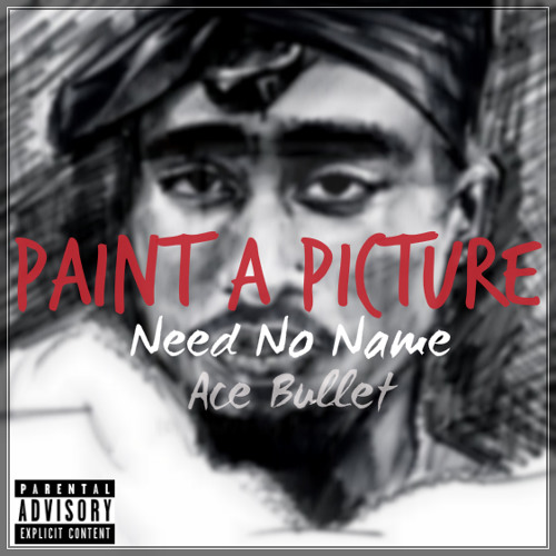"""Paint A Picture"" - Need No Name & Ace Bullet (Prod. by Geez)"