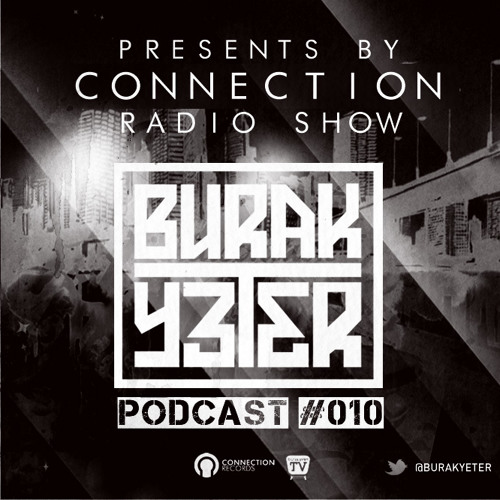 Burak Yeter - Connection Radio Show Podcast #010