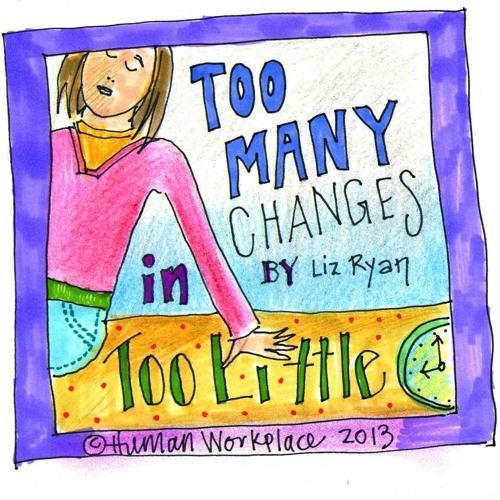 Liz Ryan HELP My Team Is Resisting Change Aug 20 2013