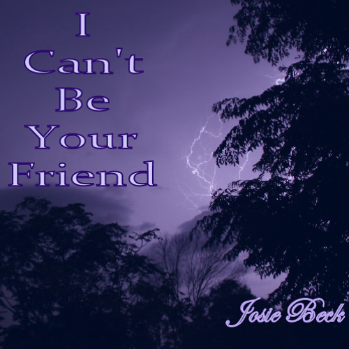 I Can't Be Your Friend